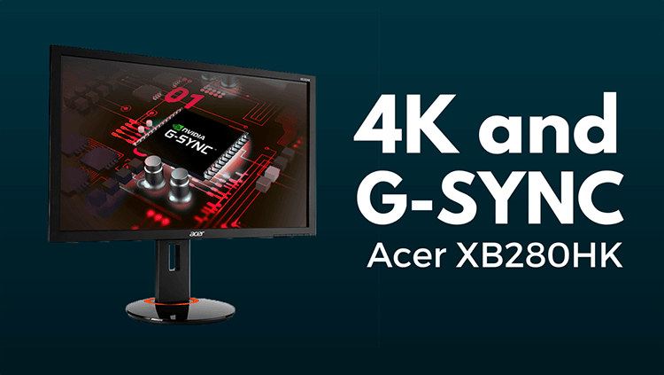The Acer XB280HK – World's First 4K G-SYNC Display