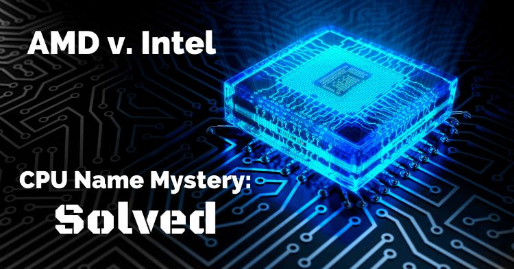 AMD v  Intel Naming Scheme Mystery Solved - AVADirect
