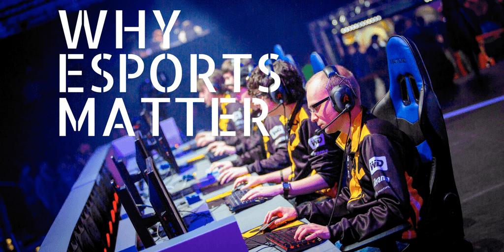 Why esports matter
