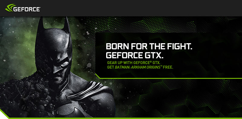 Gear up with GeForce GTX. Get Batman: Arkham Origins FREE
